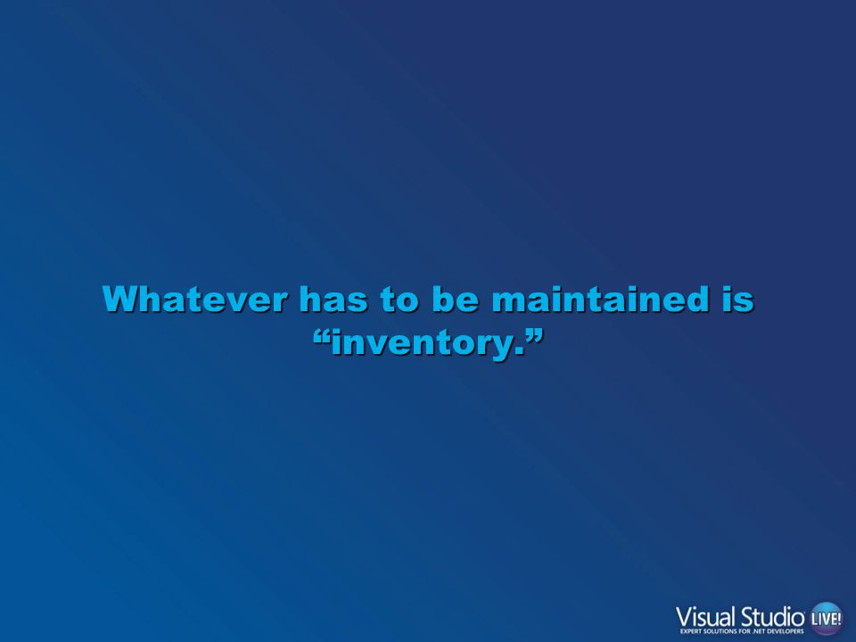 Whatever has to be maintained is inventory.