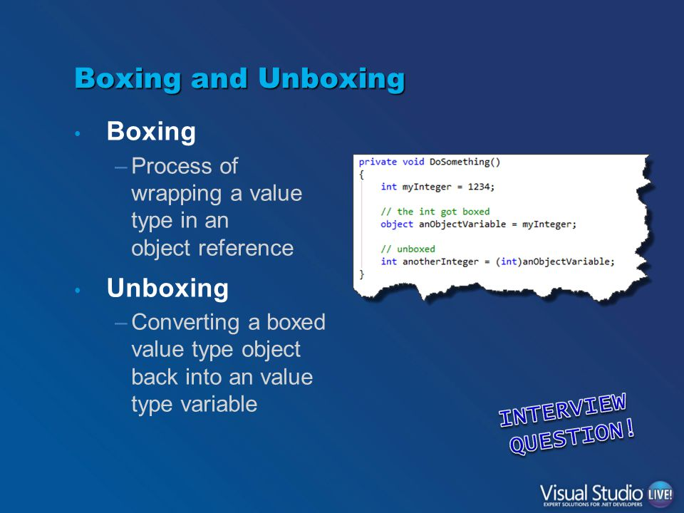 Boxing and Unboxing Boxing –Process of wrapping a value type in an object reference Unboxing –Converting a boxed value type object back into an value type variable