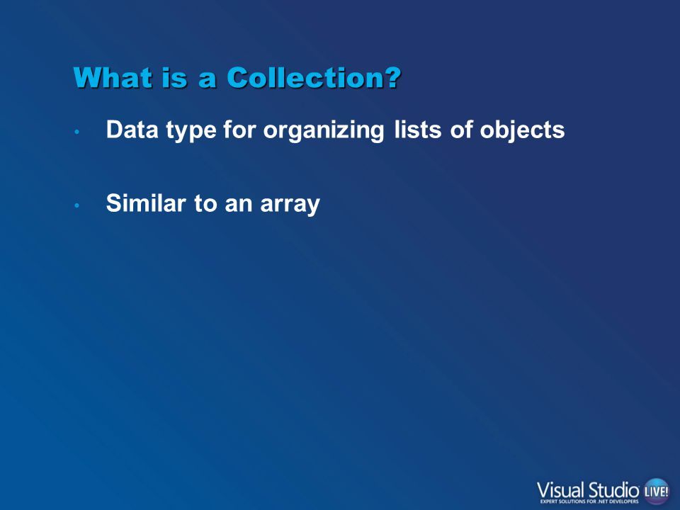What is a Collection? Data type for organizing lists of objects Similar to an array