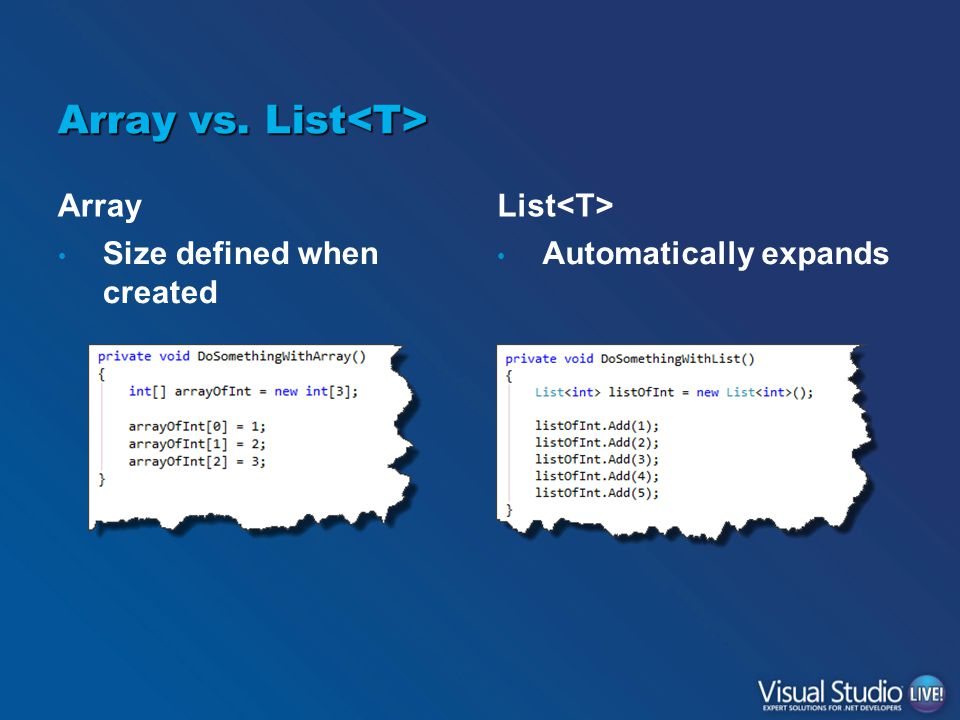 Array vs. List Array vs. List Array Size defined when created List Automatically expands