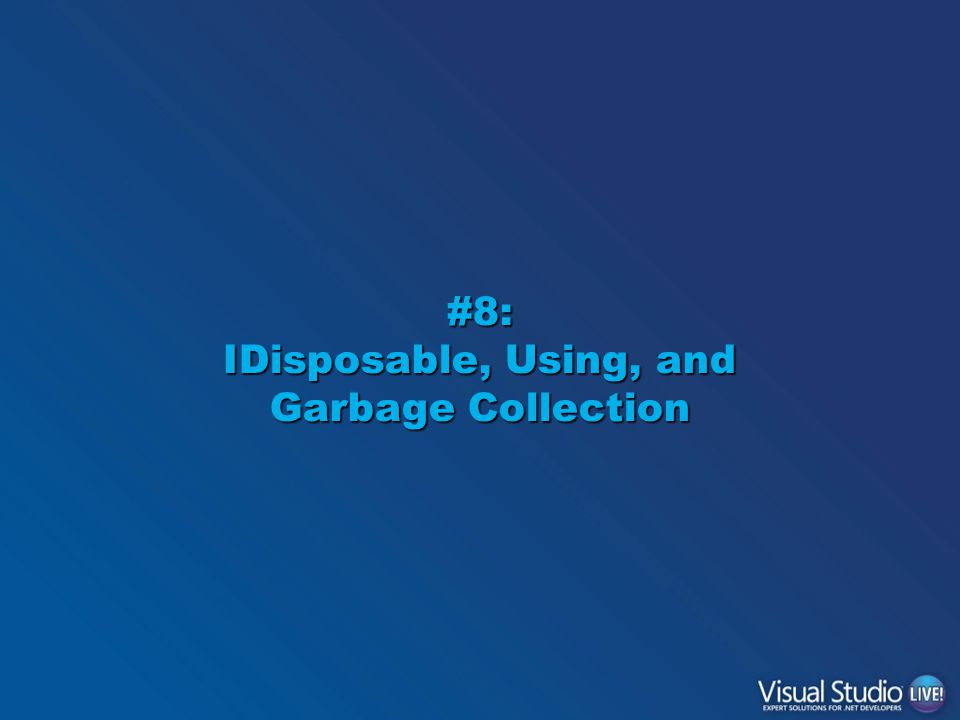 #8: IDisposable, Using, and Garbage Collection