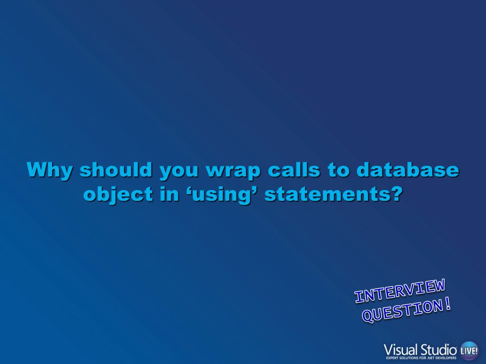 Why should you wrap calls to database object in 'using' statements