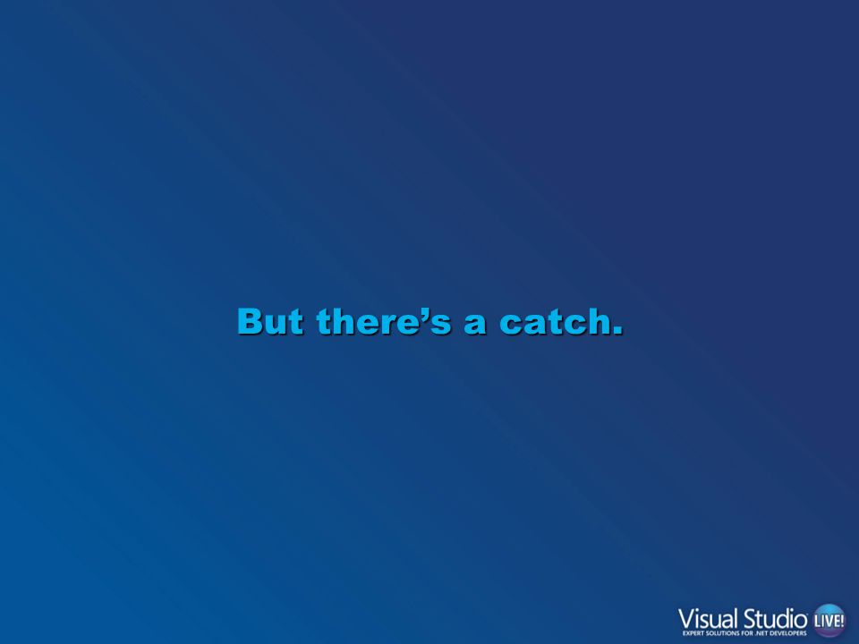 But there's a catch.