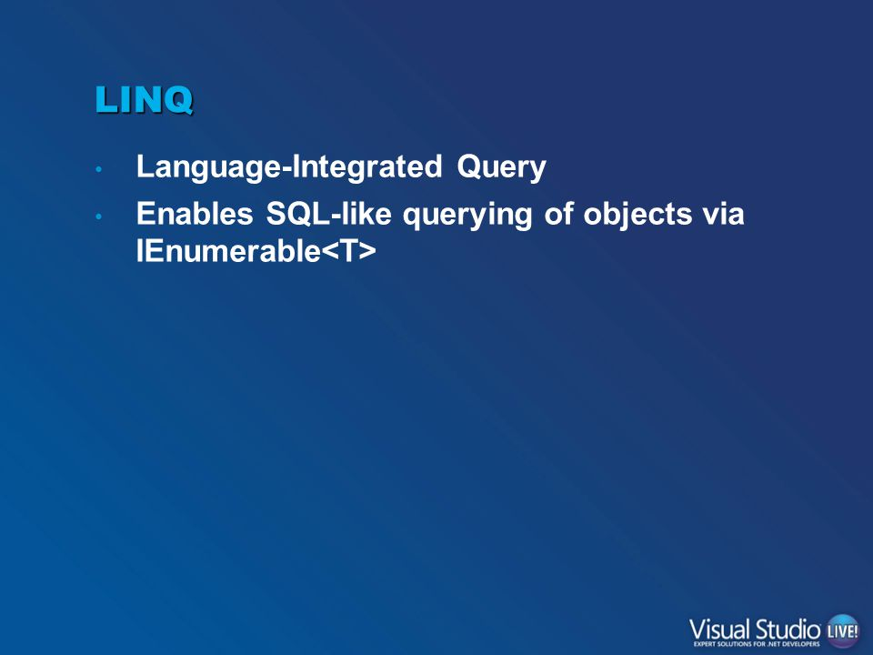 LINQ Language-Integrated Query Enables SQL-like querying of objects via IEnumerable