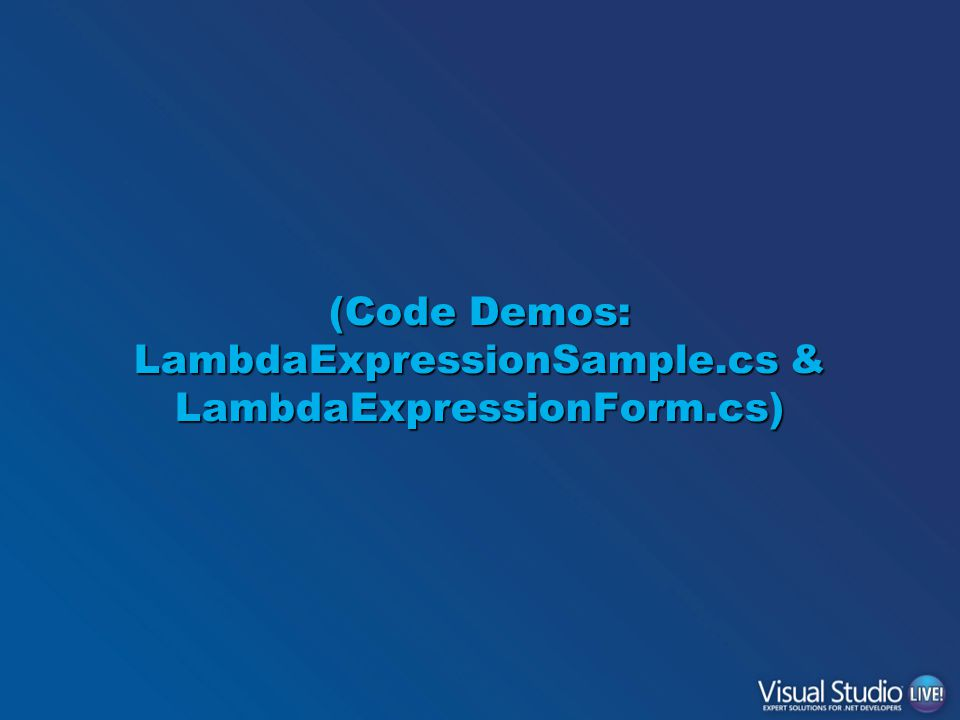 (Code Demos: LambdaExpressionSample.cs & LambdaExpressionForm.cs)