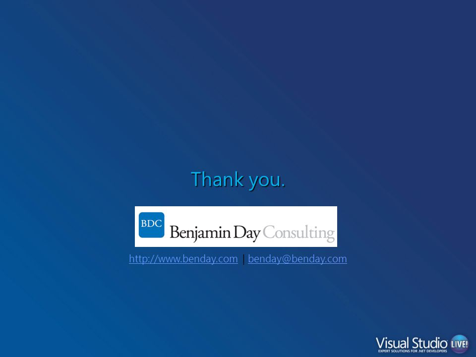 Thank you. http://www.benday.comhttp://www.benday.com | benday@benday.combenday@benday.com