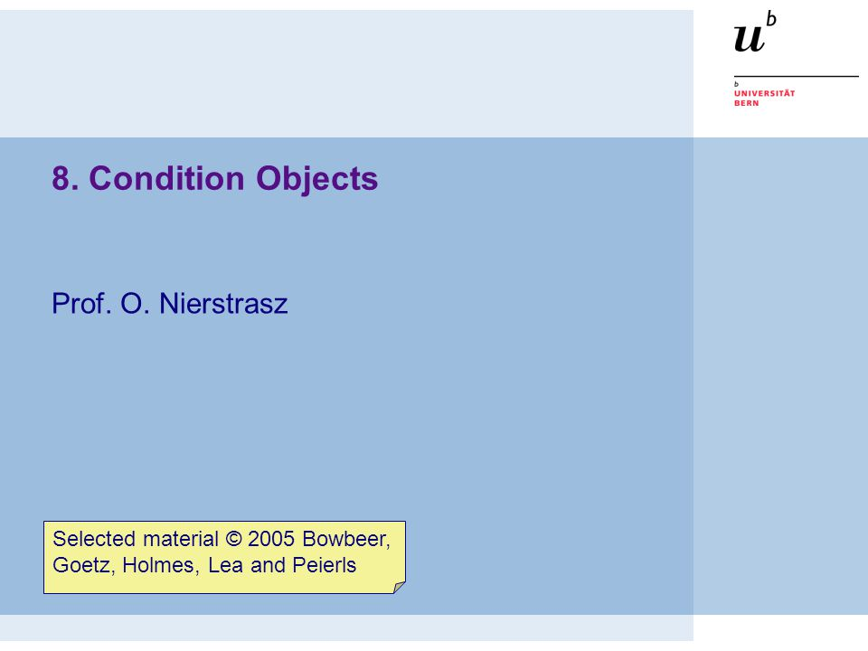 © Oscar Nierstrasz Condition Objects 12 2 nd example — Nested Monitors in FSP Nested Monitors typically arise when one synchronized object is implemented using another.