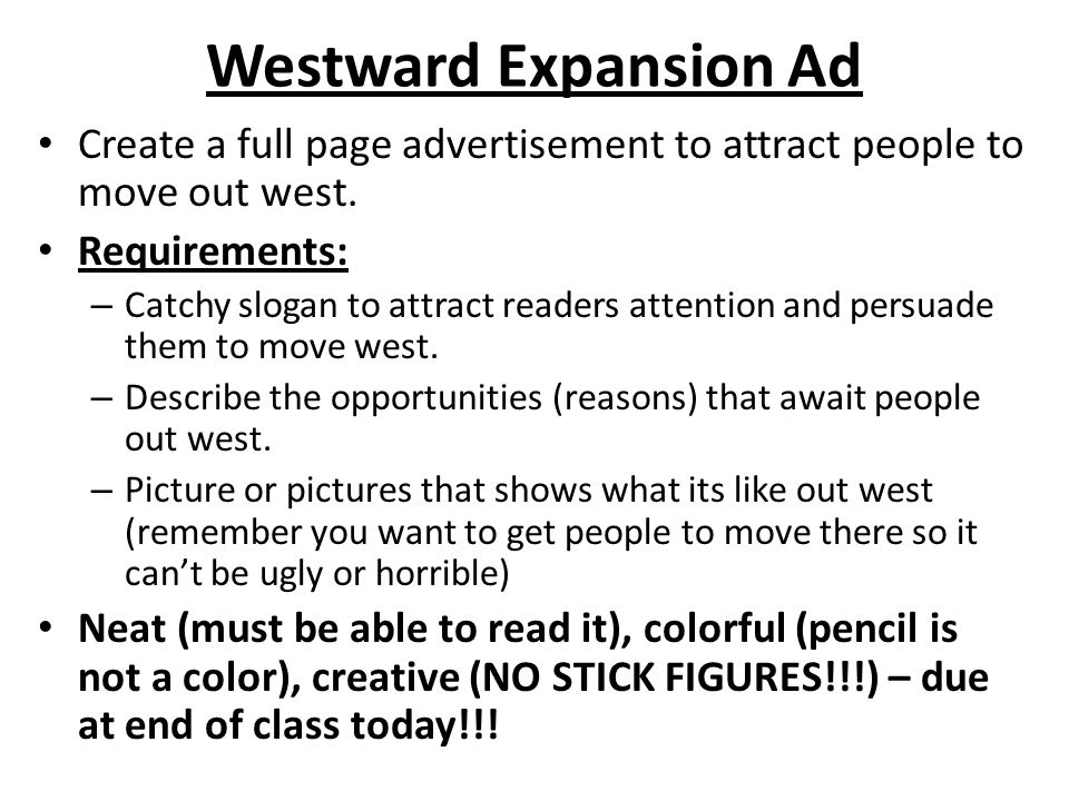Westward Expansion Ad Create a full page advertisement to attract people to move out west.