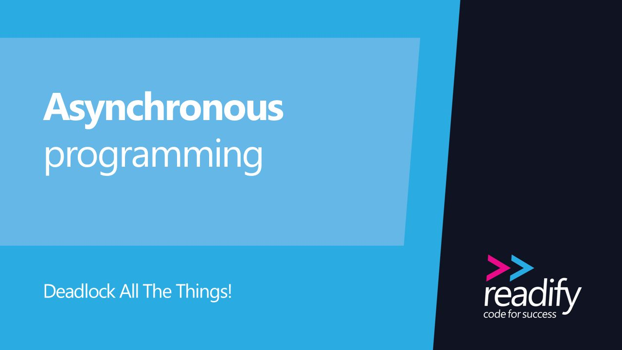 Asynchronous programming Deadlock All The Things!