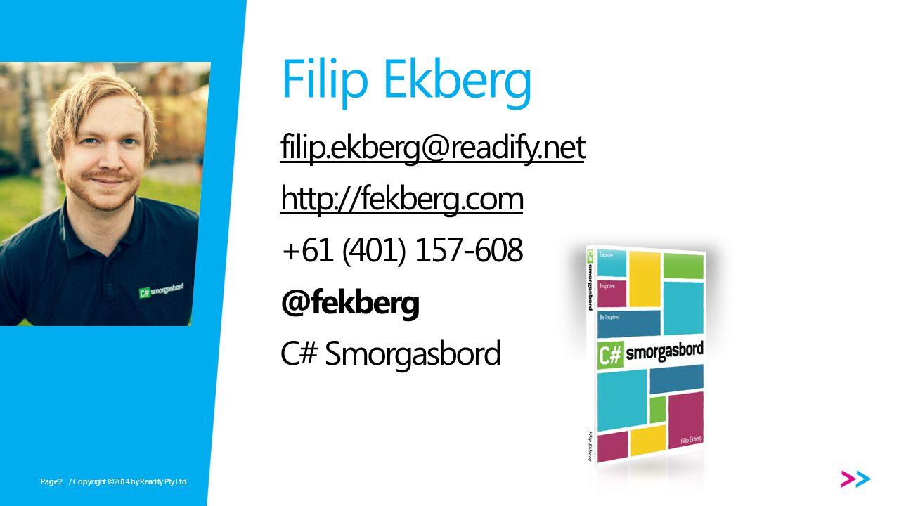 Page Filip Ekberg filip.ekberg@readify.net http://fekberg.com +61 (401) 157-608 @fekberg C# Smorgasbord / Copyright ©2014 by Readify Pty Ltd2
