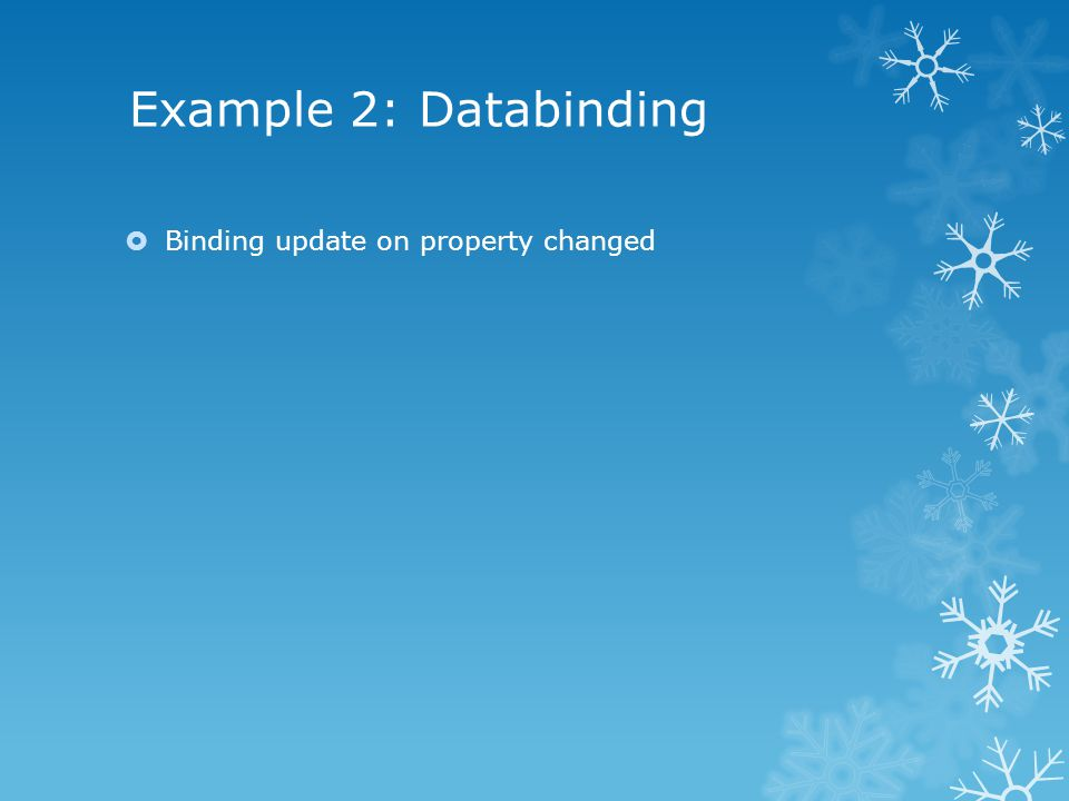 Example 2: Databinding  Binding update on property changed