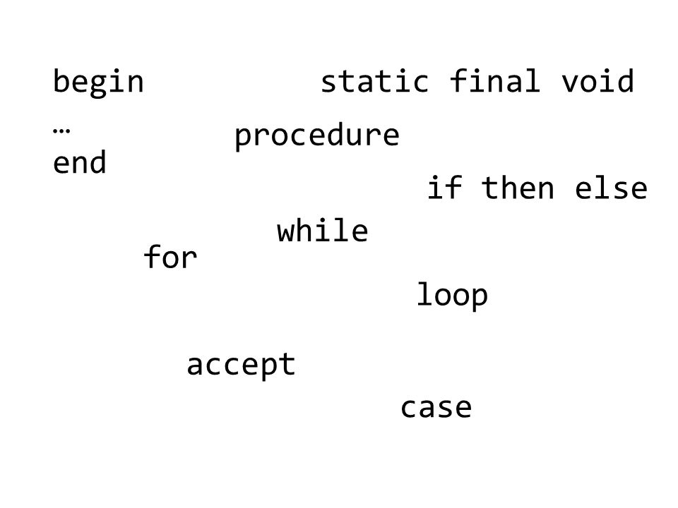 begin … end procedure static final void for while loop accept if then else case