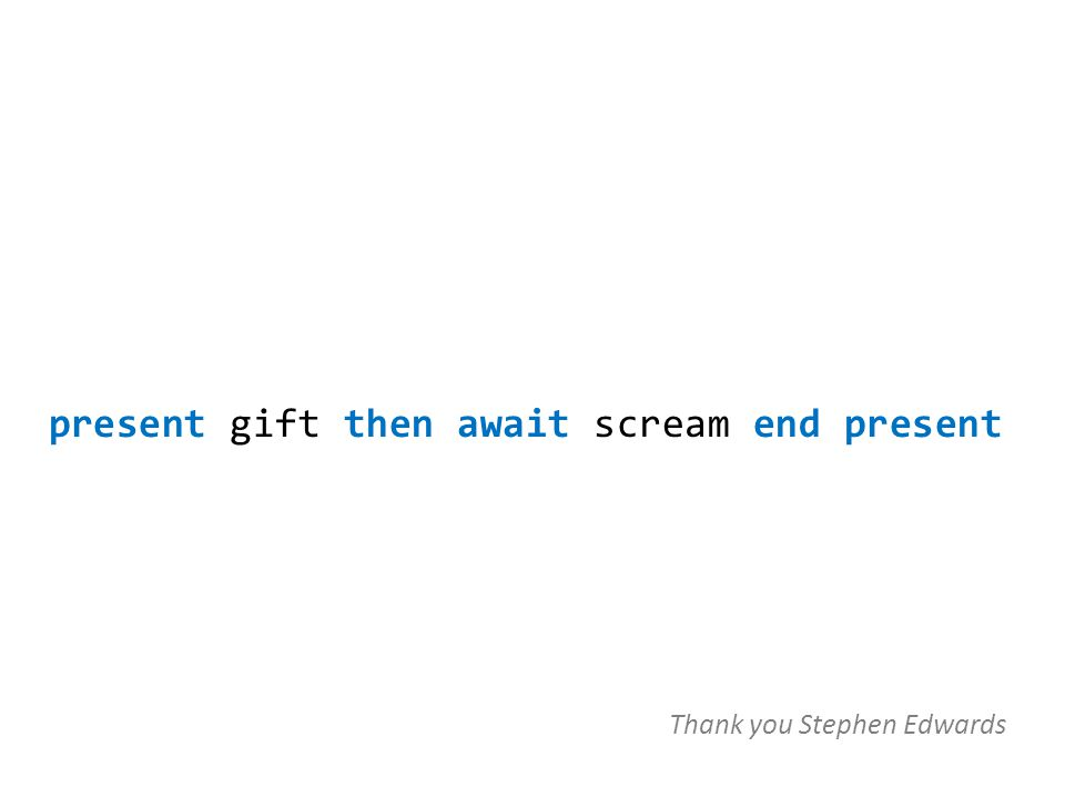 present gift then await scream end present Thank you Stephen Edwards