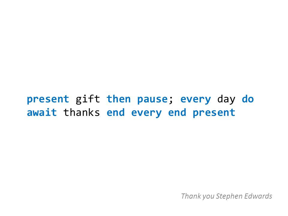 present gift then pause; every day do await thanks end every end present Thank you Stephen Edwards