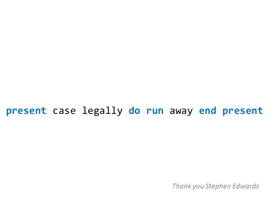 present case legally do run away end present Thank you Stephen Edwards