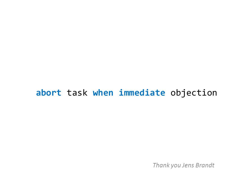 abort task when immediate objection Thank you Jens Brandt