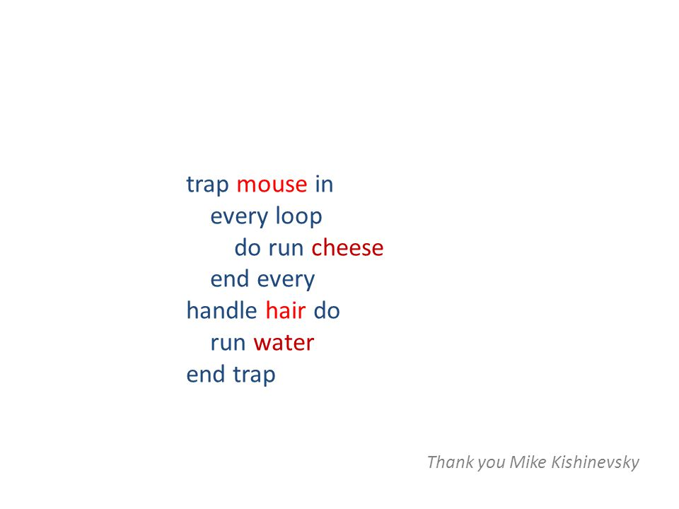 trap mouse in every loop do run cheese end every handle hair do run water end trap Thank you Mike Kishinevsky