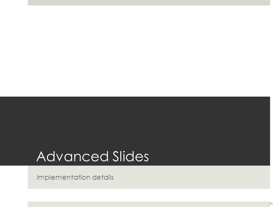Advanced Slides Implementation details 35