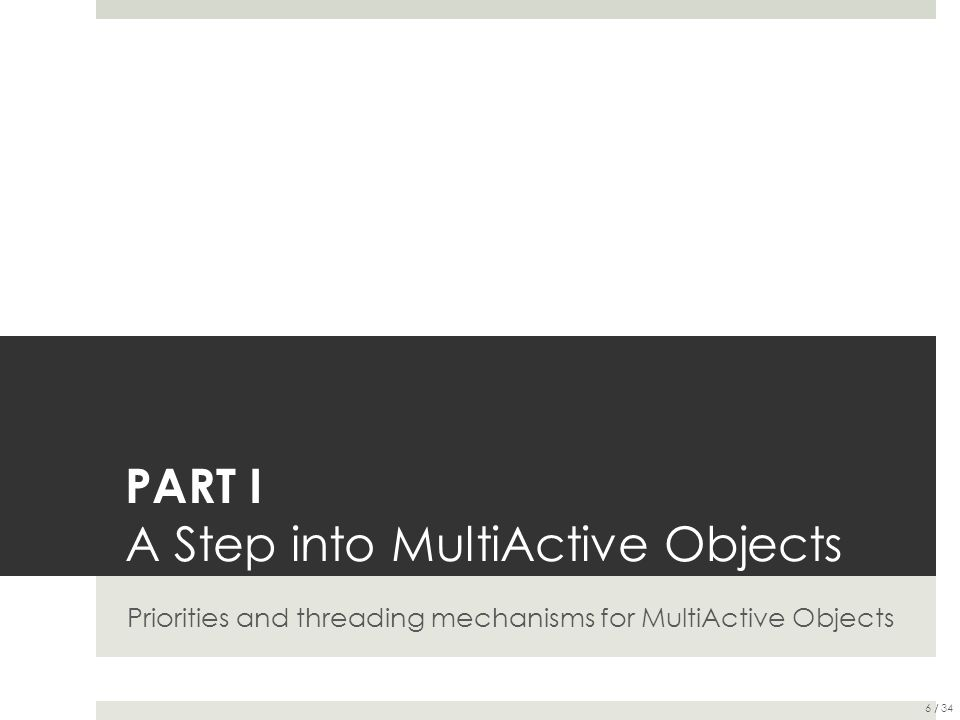 PART I A Step into MultiActive Objects Priorities and threading mechanisms for MultiActive Objects 6 / 34