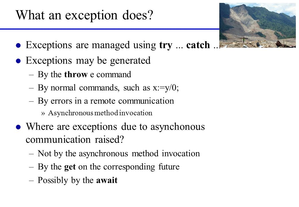 What an exception does. l Exceptions are managed using try...