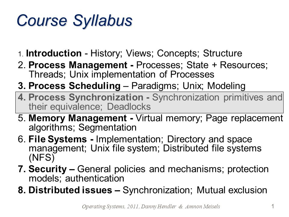 1 Course Syllabus 1. Introduction - History; Views; Concepts; Structure 2. Process Management - Processes; State + Resources; Threads; Unix implementa