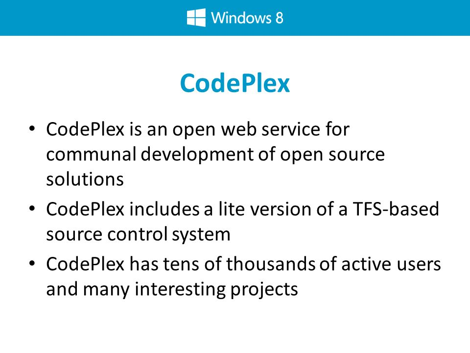 CodePlex CodePlex is an open web service for communal development of open source solutions CodePlex includes a lite version of a TFS-based source control system CodePlex has tens of thousands of active users and many interesting projects