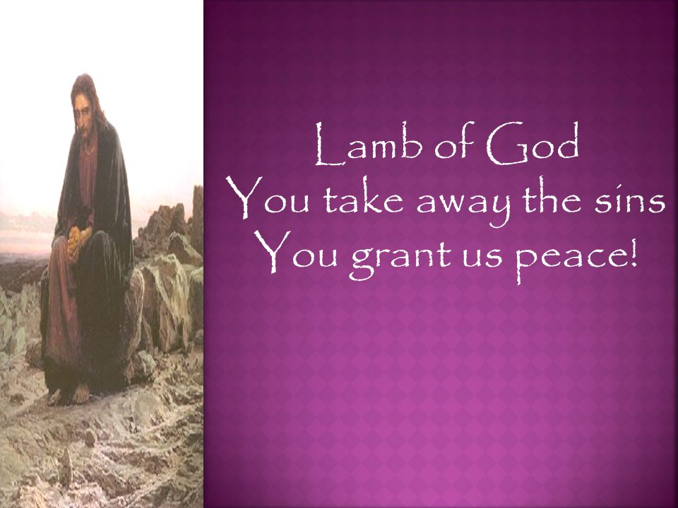Lamb of God You take away the sins You grant us peace!