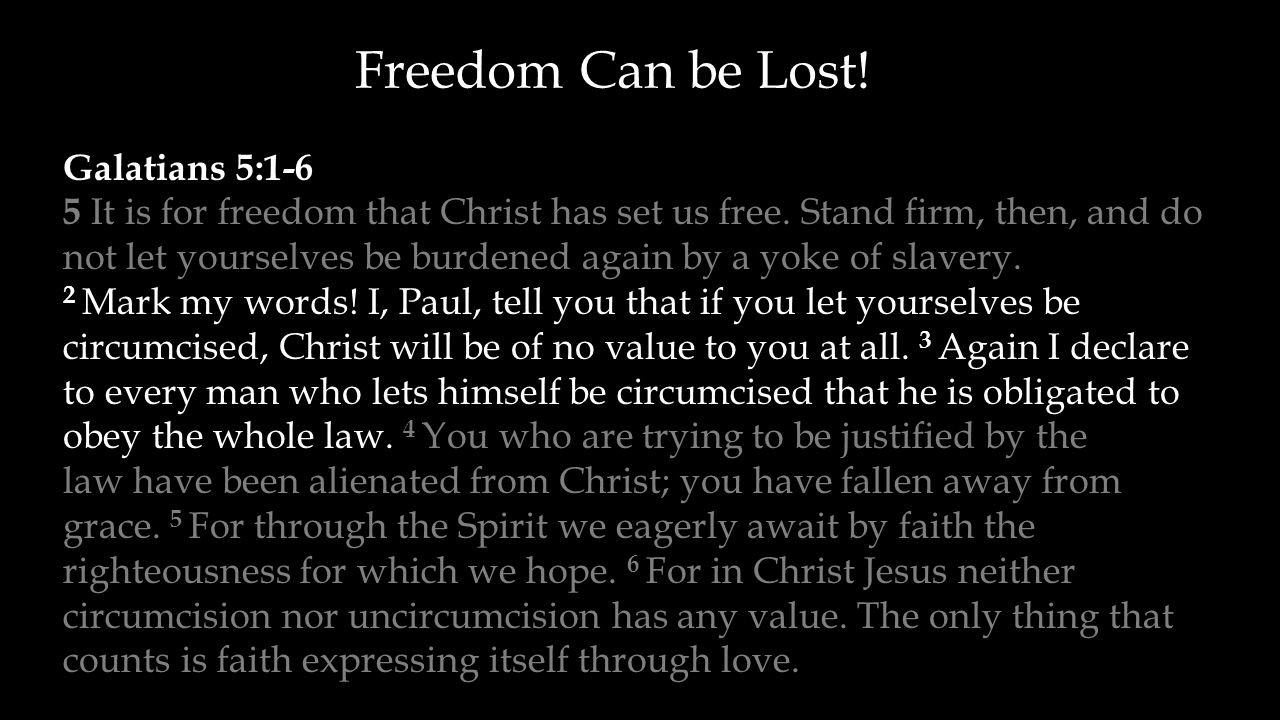 Galatians 5:1-6 5 It is for freedom that Christ has set us free.