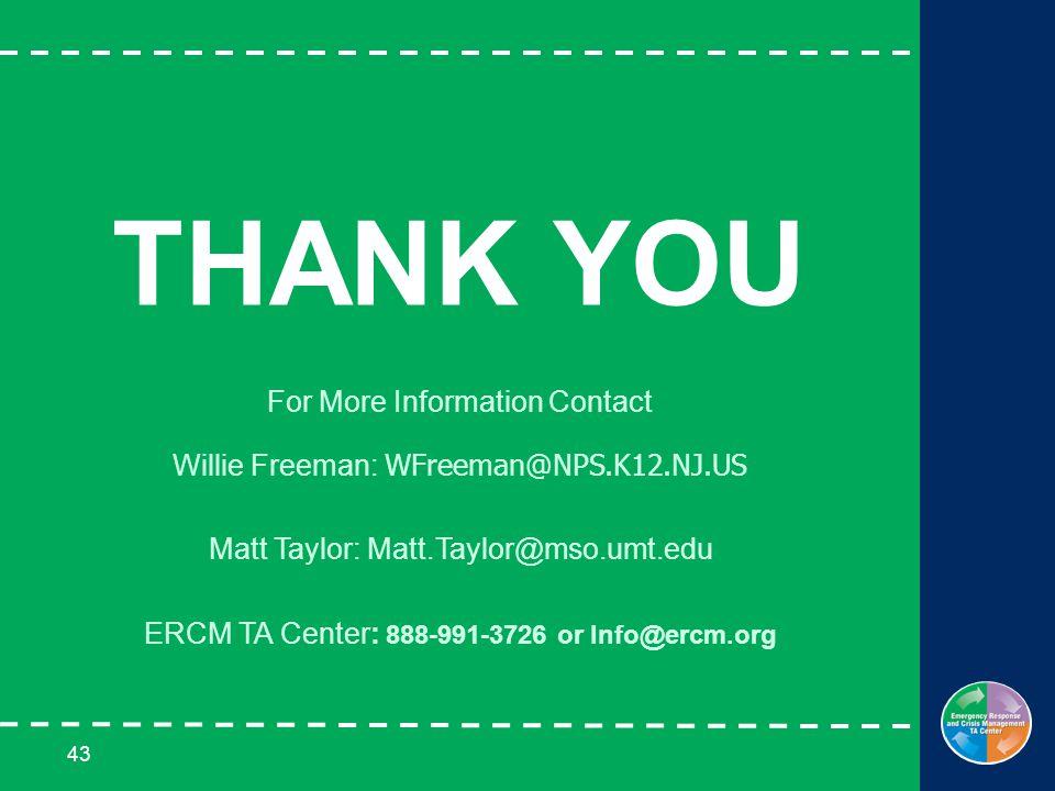 43 THANK YOU For More Information Contact Willie Freeman: WFreeman@NPS.K12.NJ.US Matt Taylor: Matt.Taylor@mso.umt.edu ERCM TA Center: 888-991-3726 or Info@ercm.org