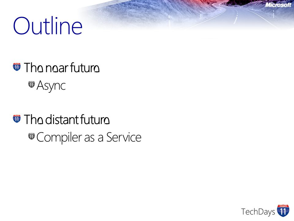 Outline The near future Async The distant future Compiler as a Service