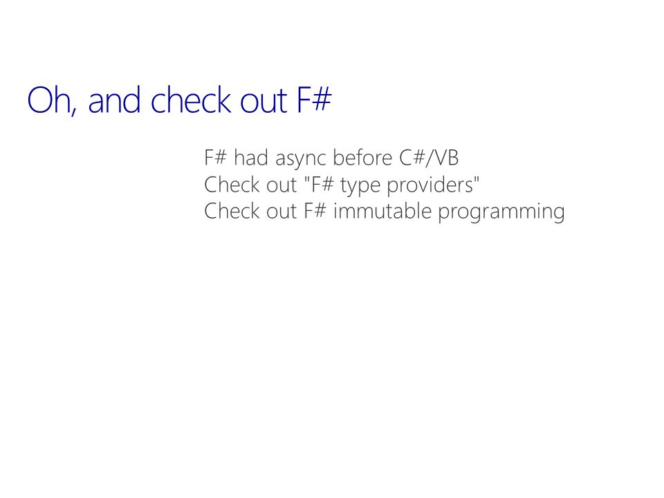 Oh, and check out F# F# had async before C#/VB Check out