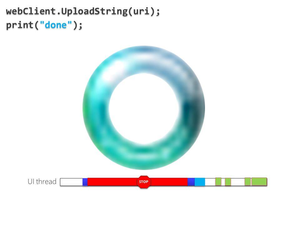 webClient.UploadString(uri); print( done ); webClient.UploadString(uri); print( done );