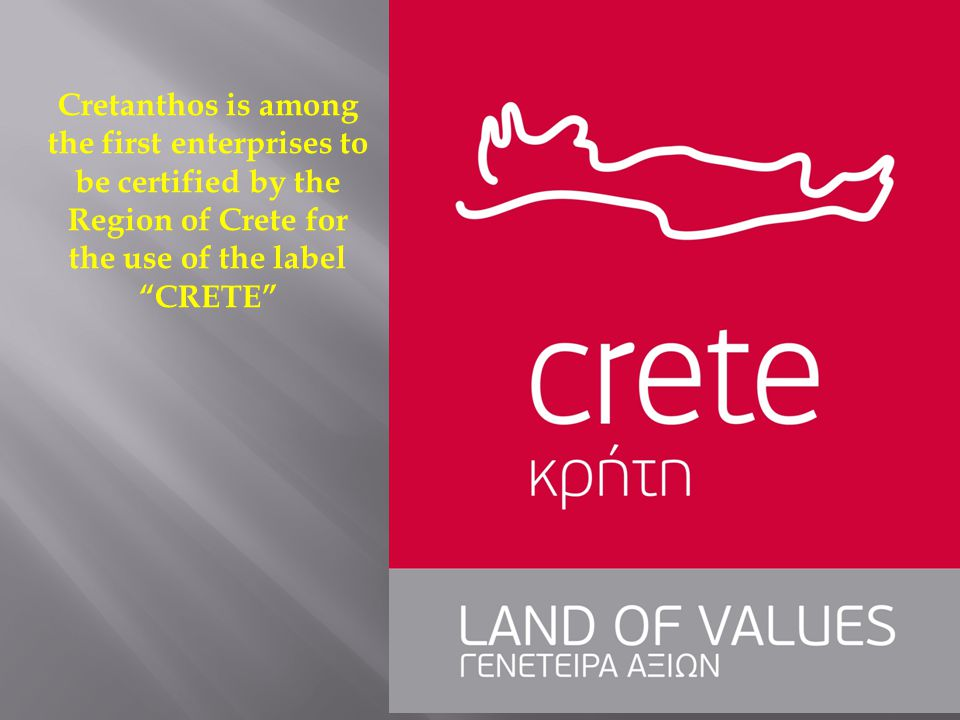 "Cretanthos is among the first enterprises to be certified by the Region of Crete for the use of the label ""CRETE"""