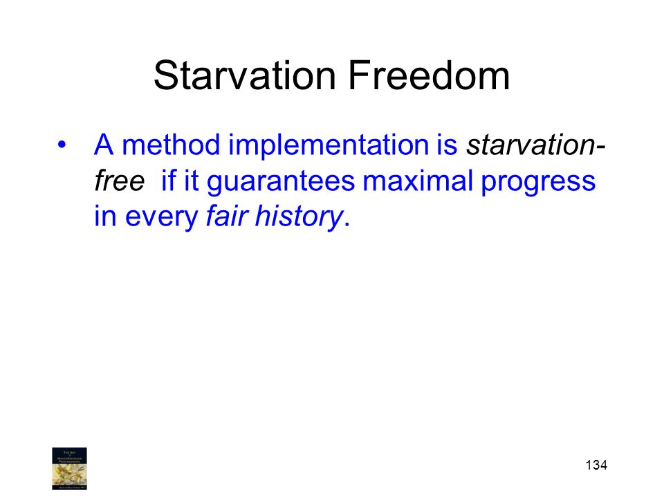 Starvation Freedom A method implementation is starvation- free if it guarantees maximal progress in every fair history.