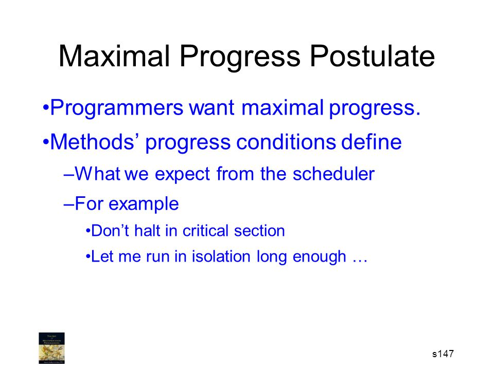Maximal Progress Postulate Programmers want maximal progress.