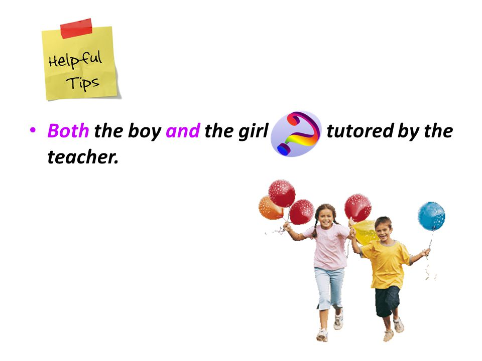 Both the boy and the girl are tutored by the teacher.
