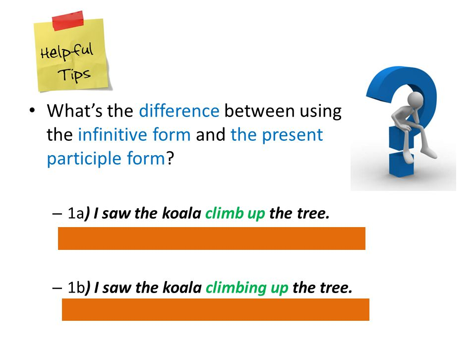 What's the difference between using the infinitive form and the present participle form.