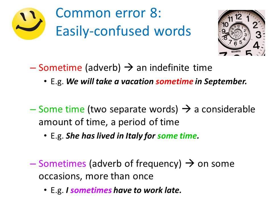 Common error 8: Easily-confused words – Sometime (adverb)  an indefinite time E.g.