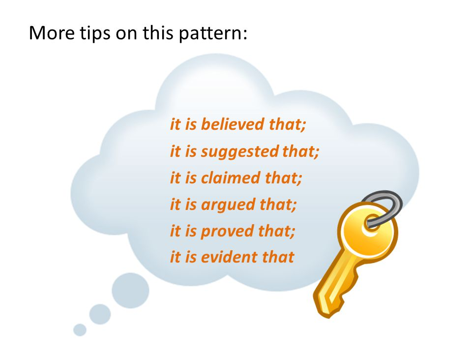 More tips on this pattern: it is believed that; it is suggested that; it is claimed that; it is argued that; it is proved that; it is evident that