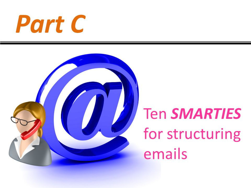 Part C Ten SMARTIES for structuring emails