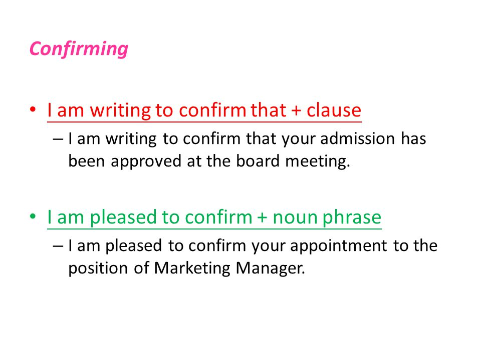 Confirming I am writing to confirm that + clause – I am writing to confirm that your admission has been approved at the board meeting.