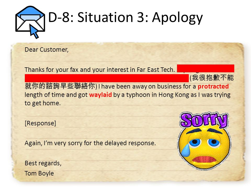 D-8: Situation 3: Apology Dear Customer, Thanks for your fax and your interest in Far East Tech.