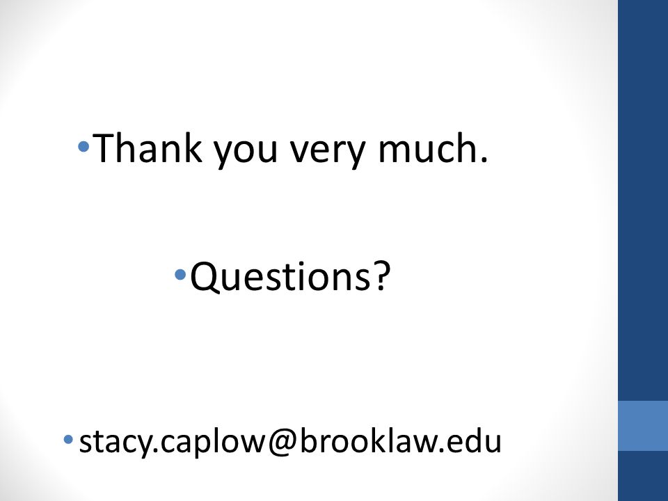 Thank you very much. Questions? stacy.caplow@brooklaw.edu