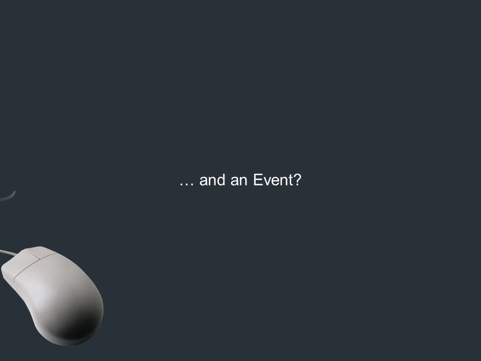 … and an Event? {x: 23, y: 44}...{x:27, y:55}.... {x:27, y:55}......