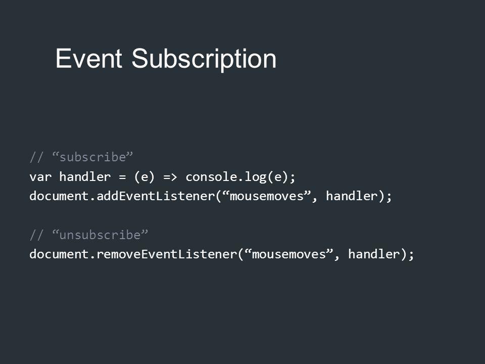 "Event Subscription // ""subscribe"" var handler = (e) => console.log(e); document.addEventListener(""mousemoves"", handler); // ""unsubscribe"" document.rem"