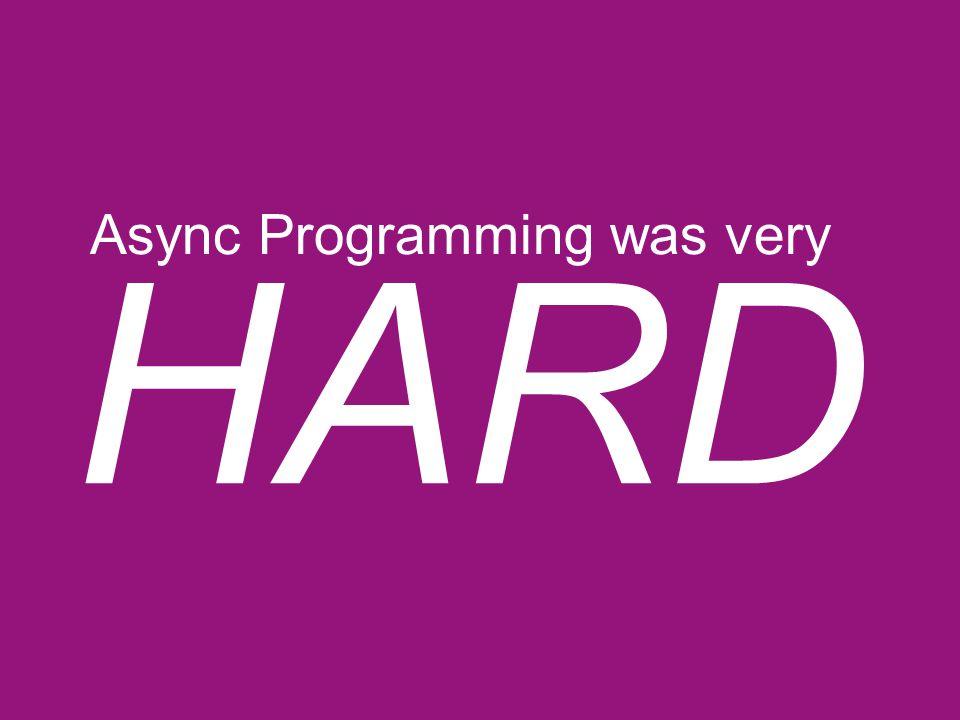 Async Programming was very HARD