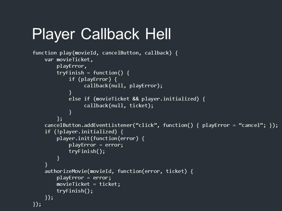 Player Callback Hell function play(movieId, cancelButton, callback) { var movieTicket, playError, tryFinish = function() { if (playError) { callback(n