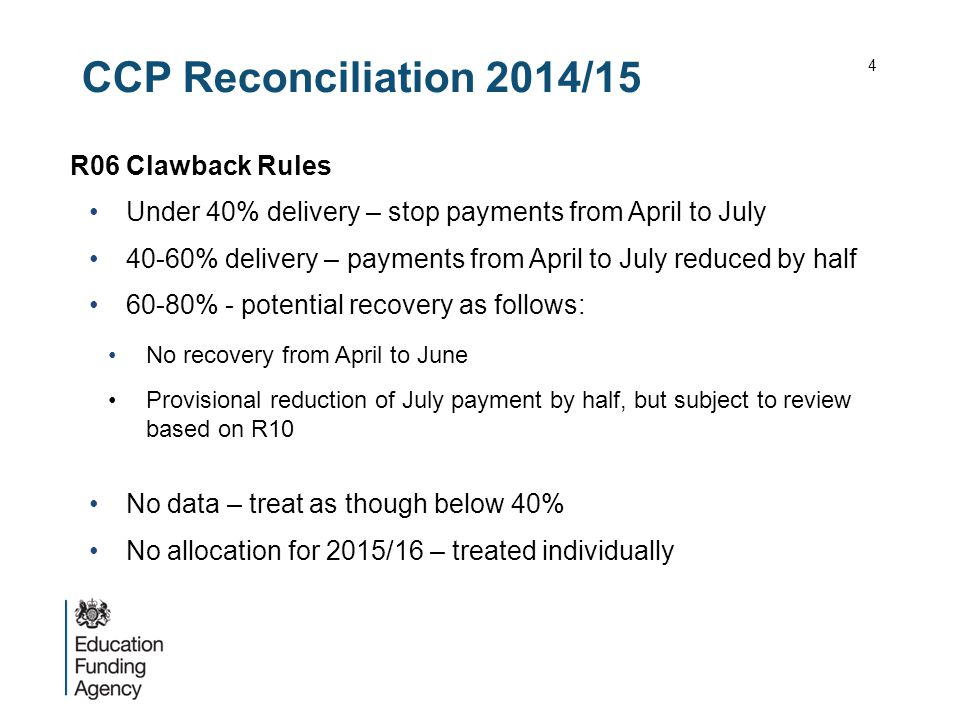 CCP Reconciliation 2014/15 R06 Clawback Rules Under 40% delivery – stop payments from April to July 40-60% delivery – payments from April to July reduced by half 60-80% - potential recovery as follows: No recovery from April to June Provisional reduction of July payment by half, but subject to review based on R10 No data – treat as though below 40% No allocation for 2015/16 – treated individually 4
