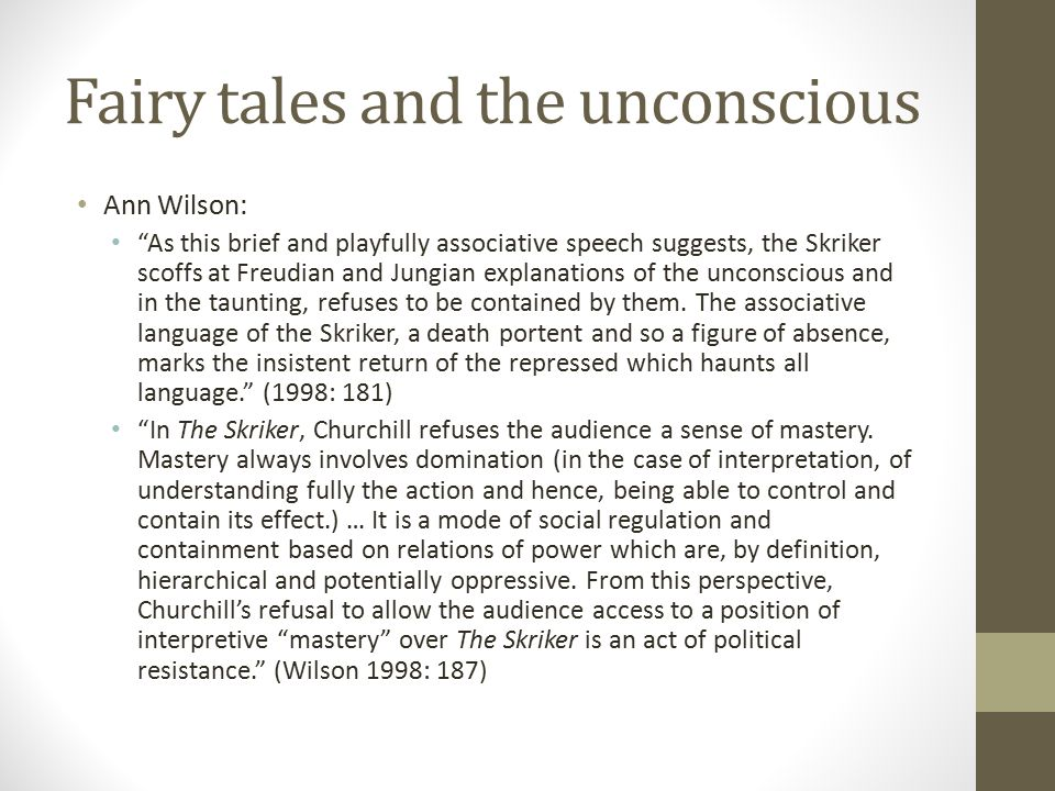 """Fairy tales and the unconscious Ann Wilson: """"As this brief and playfully associative speech suggests, the Skriker scoffs at Freudian and Jungian expla"""