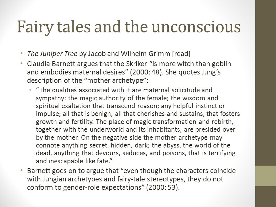 Fairy tales and the unconscious The Juniper Tree by Jacob and Wilhelm Grimm [read] Claudia Barnett argues that the Skriker is more witch than goblin and embodies maternal desires (2000: 48).